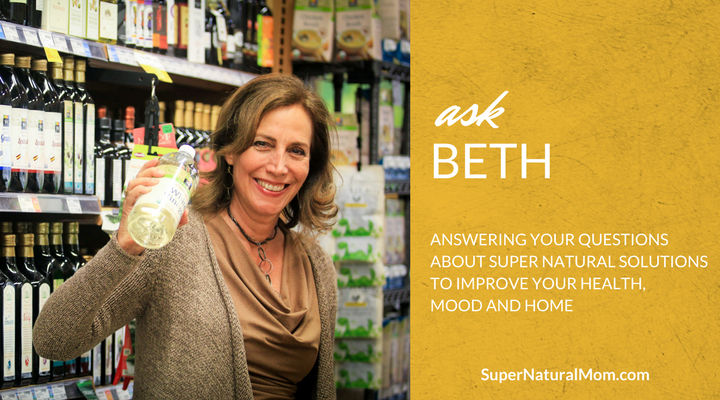Ask Beth Greer, the Super Natural Mom®   Answering your questions about super natural solutions to improve your health, mood and home