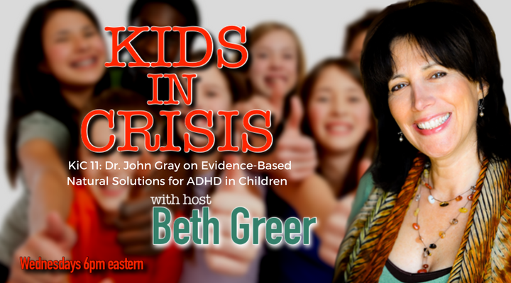Image: Kids in Crisis Podcast 11 with host, Beth Greer interviewing New York Times Bestselling author John Gray on drug-free solutions for treating ADHD in children